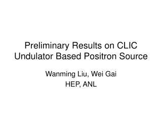 Preliminary Results on CLIC Undulator Based Positron Source