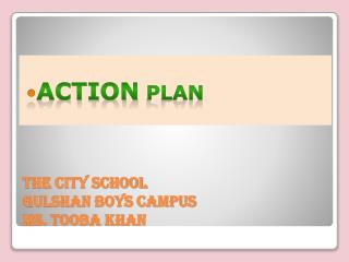 THE CITY SCHOOL GULSHAN BOYS CAMPUS MS. TOOBA KHAN