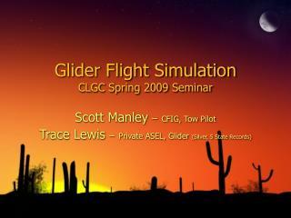 Glider Flight Simulation CLGC Spring 2009 Seminar