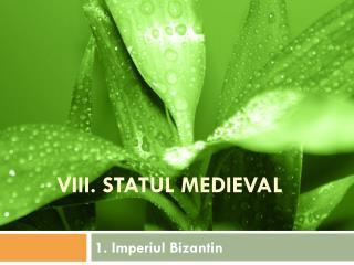 VIII. STATUL MEDIEVAL