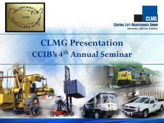 CLMG Presentation CCIB�s 4 th  Annual Seminar