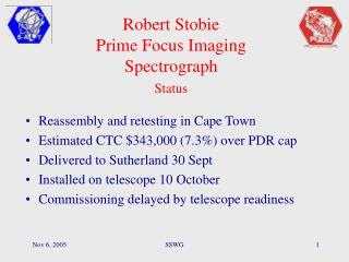 Robert Stobie Prime Focus Imaging Spectrograph Status
