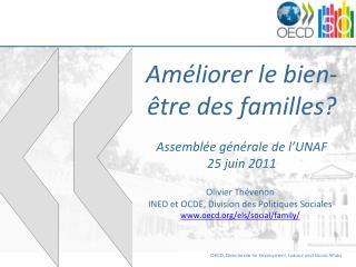 Améliorer le bien-être des familles? Assemblée générale de l'UNAF 25 juin 2011