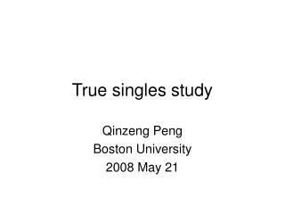 True singles study