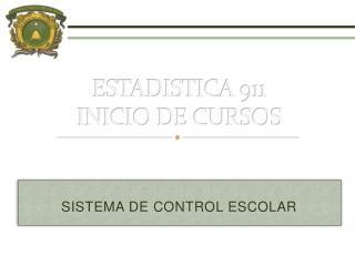 ESTADISTICA 911 INICIO DE CURSOS