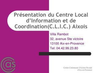Présentation du Centre Local d'Information et de Coordination(C.L.I.C.) Aixois