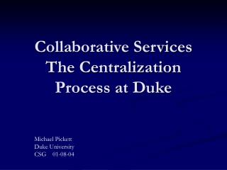 Collaborative Services  The Centralization Process at Duke