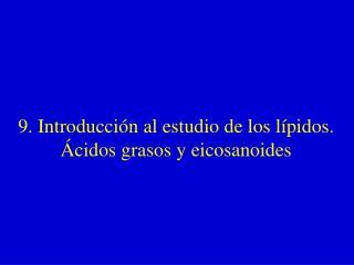 9. Introducción al estudio de los lípidos. Ácidos grasos y eicosanoides