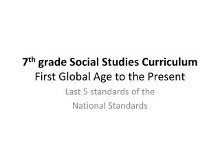 7 th  grade Social Studies Curriculum First Global Age to the Present