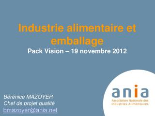 Industrie alimentaire et emballage  Pack Vision – 19 novembre 2012 Bérénice MAZOYER