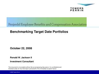 Benchmarking Target Date Portfolios   October 22, 2008  Ronald W. Jackson II Investment Consultant