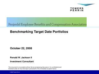 Benchmarking Target Date Portfolios   October 22, 2008  Ronald W. Jackson II Investment Consultant