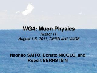 WG4: Muon Physics Nufact 11,  August 1-6, 2011, CERN and UniGE