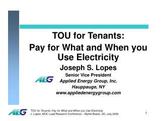 TOU for Tenants:  Pay for What and When you Use Electricity Joseph S. Lopes Senior Vice President