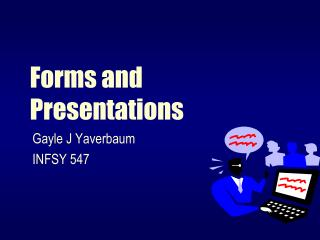 Forms and Presentations