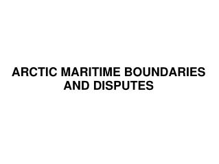 ARCTIC MARITIME BOUNDARIES AND DISPUTES