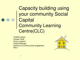 Capacity building using your community Social Capital  Community Learning Centre(CLC)