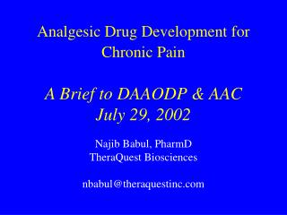 Analgesic Drug Development for Chronic Pain A Brief to DAAODP & AAC July 29, 2002