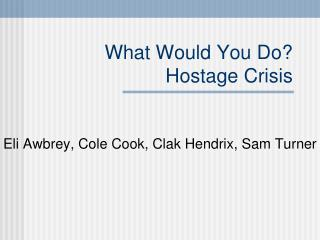 What Would You Do? Hostage Crisis
