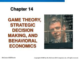 GAME THEORY, STRATEGIC DECISION MAKING, AND BEHAVIORAL ECONOMICS