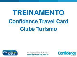 TREINAMENTO Confidence Travel Card Clube Turismo