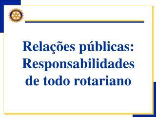 Relações públicas:   Responsabilidades de todo rotariano