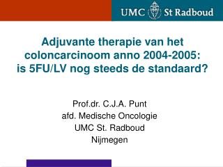 Adjuvante therapie van het coloncarcinoom anno 2004-2005:  is 5FU/LV nog steeds de standaard?