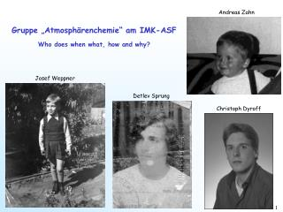 "Gruppe ""Atmosphärenchemie"" am IMK-ASF Who does when what, how and why?"