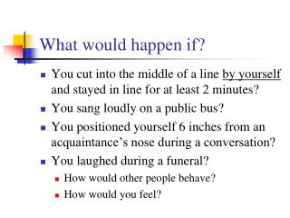 What would happen if?