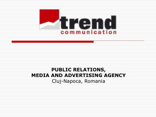 PUBLIC RELATIONS, MEDIA AND ADVERTISING AGENCY Cluj-Napoca ,  Romania