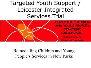Remodelling Children and Young People's Services in New Parks
