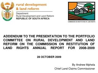28 OCTOBER 2009  By Andrew Mphela Chief Land Claims Commissioner