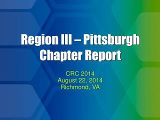 Region III � Pittsburgh Chapter Report