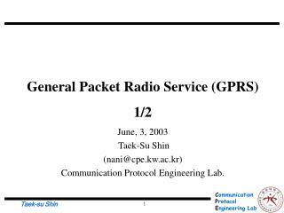 General Packet Radio Service (GPRS) 1/2 June, 3, 2003  Taek-Su Shin  (nani@cpe.kw.ac.kr)