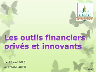 Les outils financiers privés et innovants