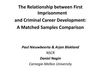 The Relationship between First Imprisonment  and Criminal Career Development: A Matched Samples Comparison   Paul Nieuwb