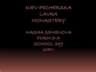 KIEV-PECHERSKA LAVRA MONASTERY MASHA SEMENOVA FORM 5-A SCHOOL 249 KIEV