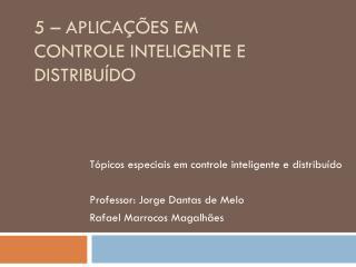 5 – Aplicações em Controle Inteligente e Distribuído