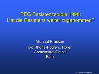 PEG Resistenzstudie 1998: Hat die Resistenz weiter zugenommen?