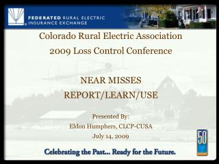 Colorado Rural Electric Association 2009 Loss Control Conference NEAR MISSES REPORT/LEARN/USE