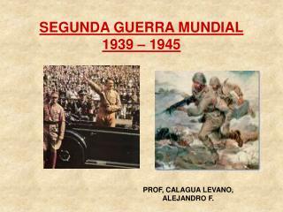 SEGUNDA GUERRA MUNDIAL 1939 – 1945
