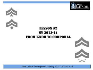 Lesson #2 SY 2013-14 From Knob to Corporal