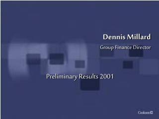 Dennis Millard Group Finance Director