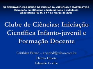 Clube de Ci�ncias: Inicia��o Cient�fica Infanto-juvenil e Forma��o Docente