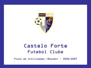 Castelo Forte  Futebol Clube Plano de Actividades (Resumo) � 2008/2009