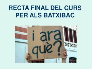 RECTA FINAL DEL CURS  PER ALS BATXIBAC