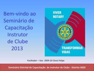 Bem-vindo ao Seminário de  Capacitação    Instrutor     de Clube       2013
