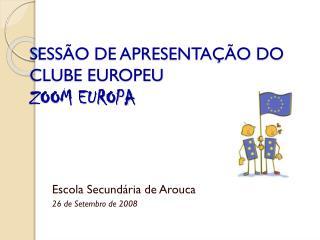 SESSÃO DE APRESENTAÇÃO DO CLUBE EUROPEU  ZOOM EUROPA