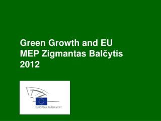 Green Growth and E U MEP  Zigmantas  Bal čytis 2012