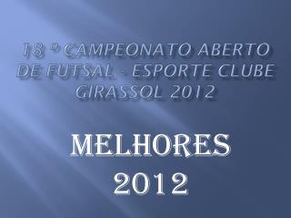 18 º Campeonato Aberto de Futsal - Esporte Clube Girassol 2012